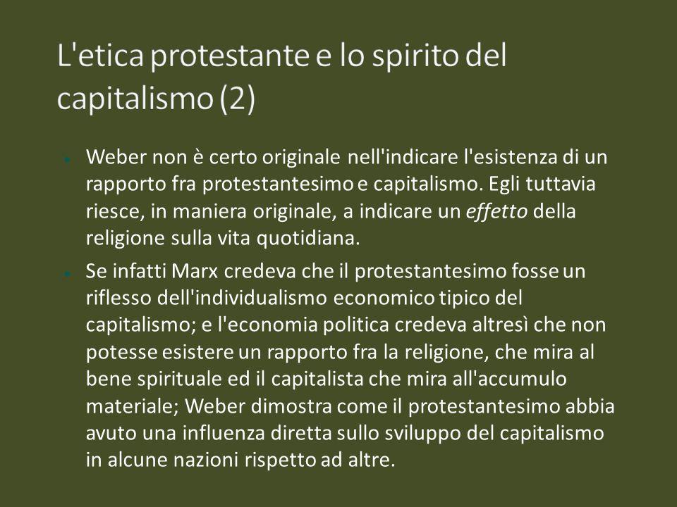 Weber non è certo originale nell'indicare l'esistenza di un rapporto fra protestantesimo e capitalismo. Egli tuttavia riesce, in maniera originale, a