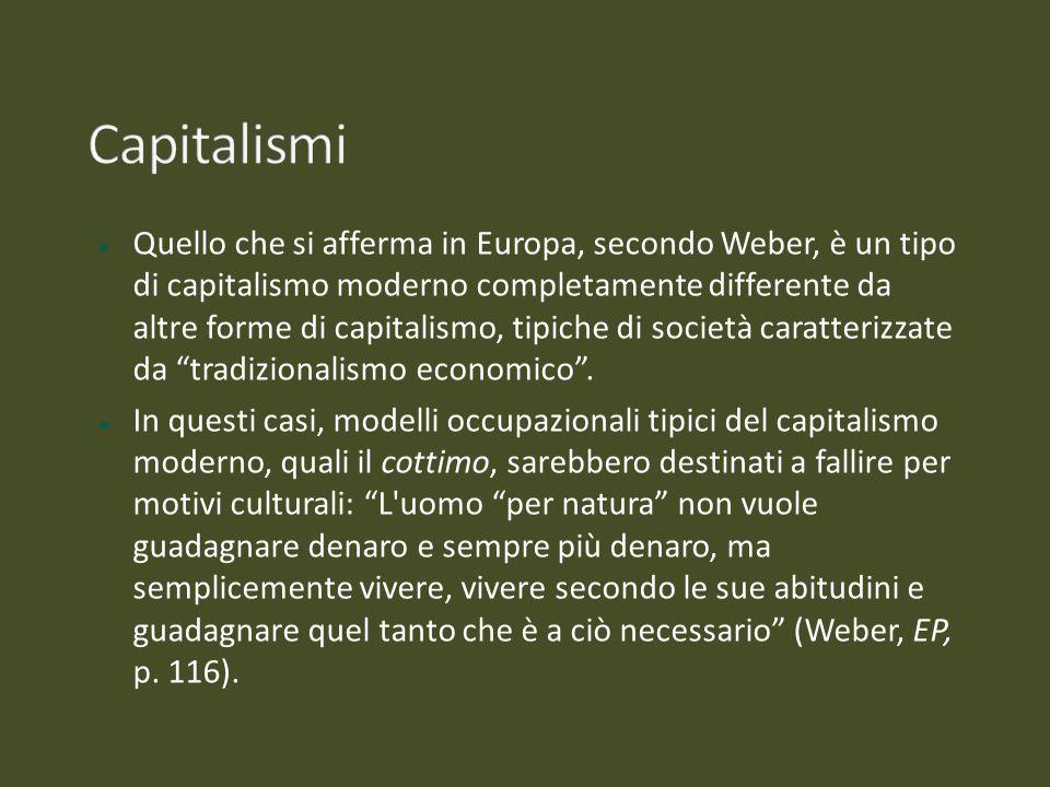 Quello che si afferma in Europa, secondo Weber, è un tipo di capitalismo moderno completamente differente da altre forme di capitalismo, tipiche di so