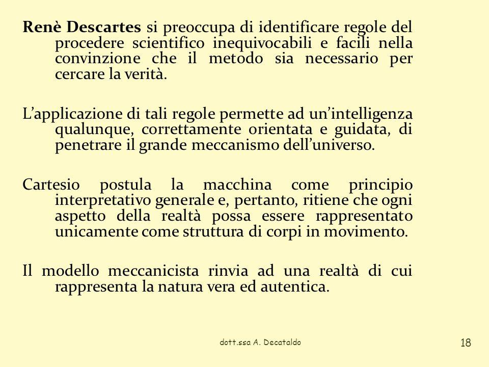 Renè Descartes si preoccupa di identificare regole del procedere scientifico inequivocabili e facili nella convinzione che il metodo sia necessario pe