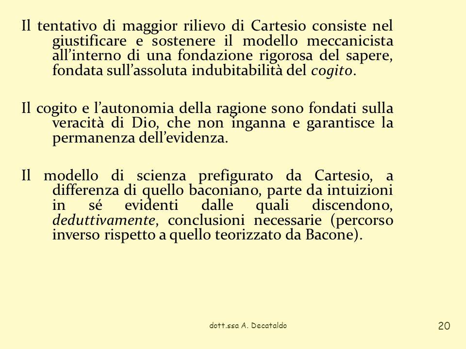 Il tentativo di maggior rilievo di Cartesio consiste nel giustificare e sostenere il modello meccanicista allinterno di una fondazione rigorosa del sa