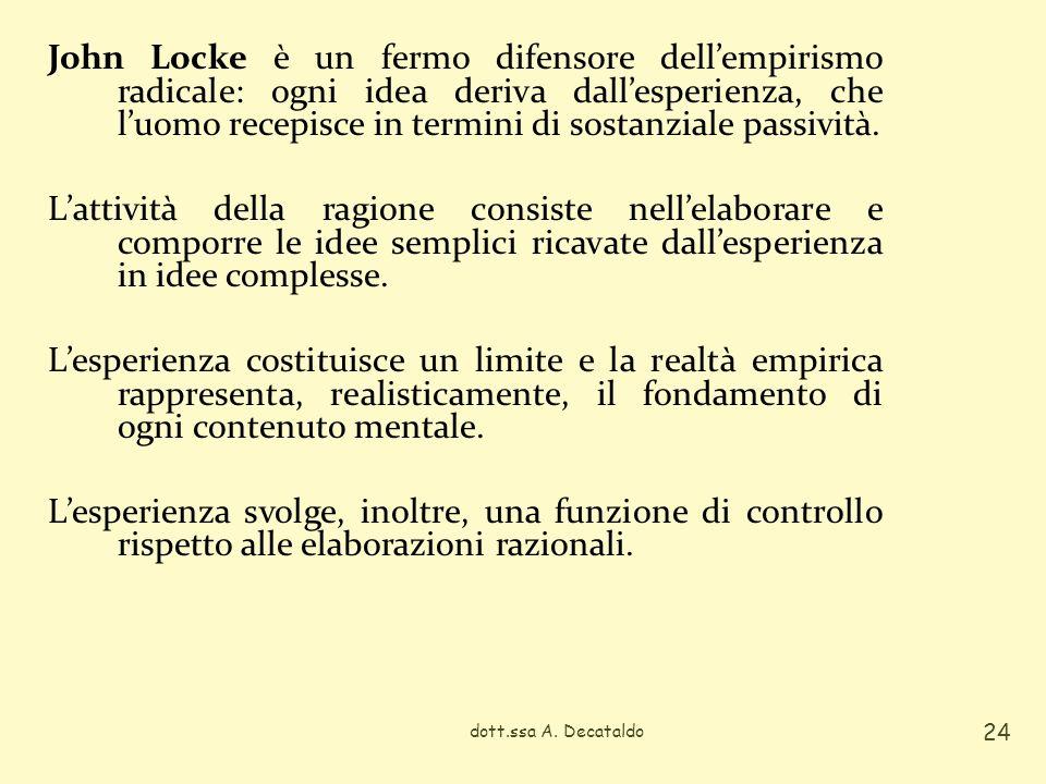 John Locke è un fermo difensore dellempirismo radicale: ogni idea deriva dallesperienza, che luomo recepisce in termini di sostanziale passività. Latt