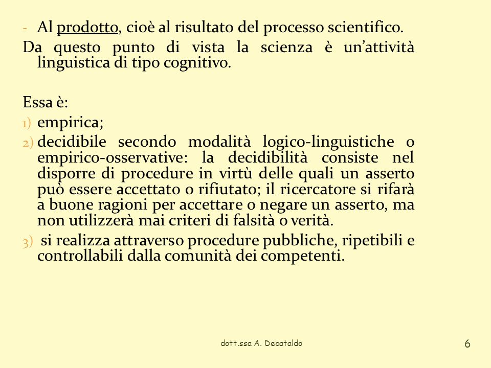 - Al prodotto, cioè al risultato del processo scientifico. Da questo punto di vista la scienza è unattività linguistica di tipo cognitivo. Essa è: 1)