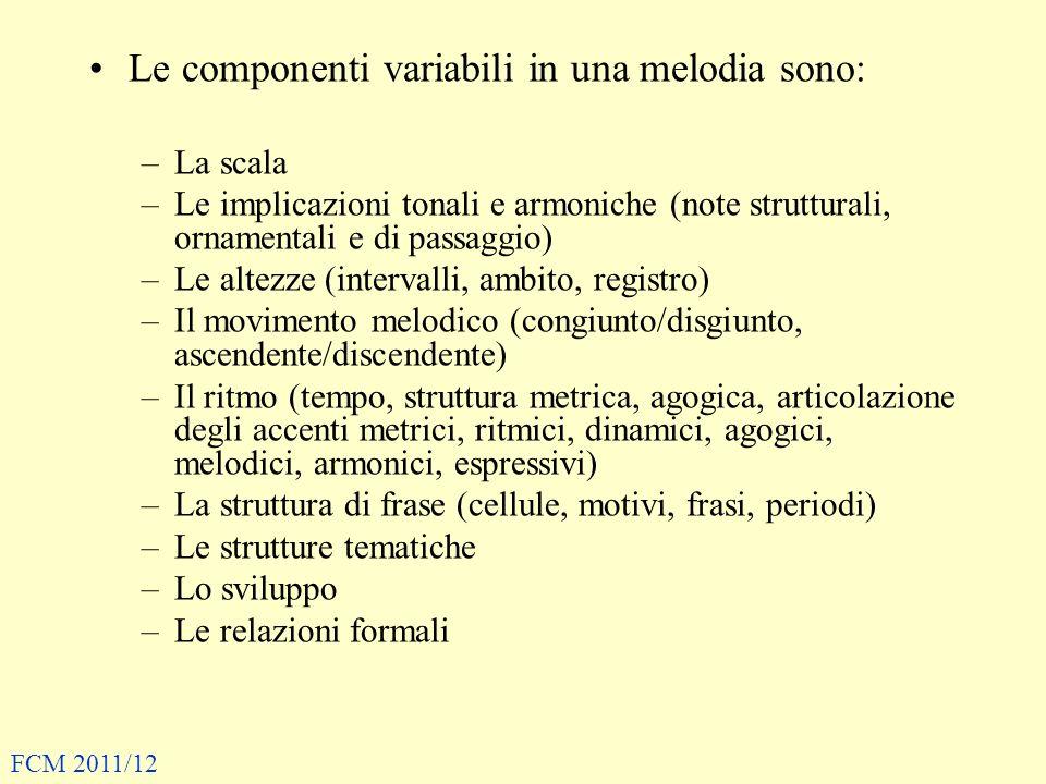 Le componenti variabili in una melodia sono: –La scala –Le implicazioni tonali e armoniche (note strutturali, ornamentali e di passaggio) –Le altezze