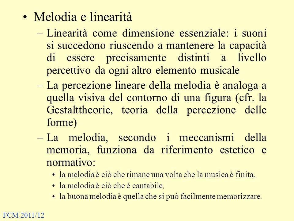 Le componenti variabili in una melodia sono: –La scala –Le implicazioni tonali e armoniche (note strutturali, ornamentali e di passaggio) –Le altezze (intervalli, ambito, registro) –Il movimento melodico (congiunto/disgiunto, ascendente/discendente) –Il ritmo (tempo, struttura metrica, agogica, articolazione degli accenti metrici, ritmici, dinamici, agogici, melodici, armonici, espressivi) –La struttura di frase (cellule, motivi, frasi, periodi) –Le strutture tematiche –Lo sviluppo –Le relazioni formali FCM 2011/12