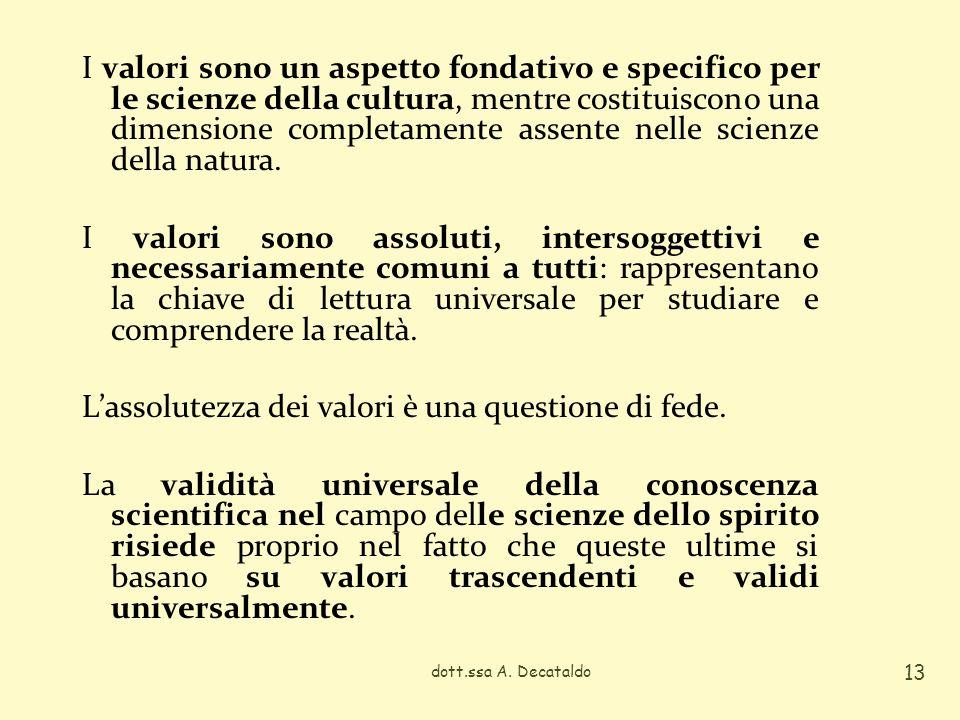 I valori sono un aspetto fondativo e specifico per le scienze della cultura, mentre costituiscono una dimensione completamente assente nelle scienze della natura.