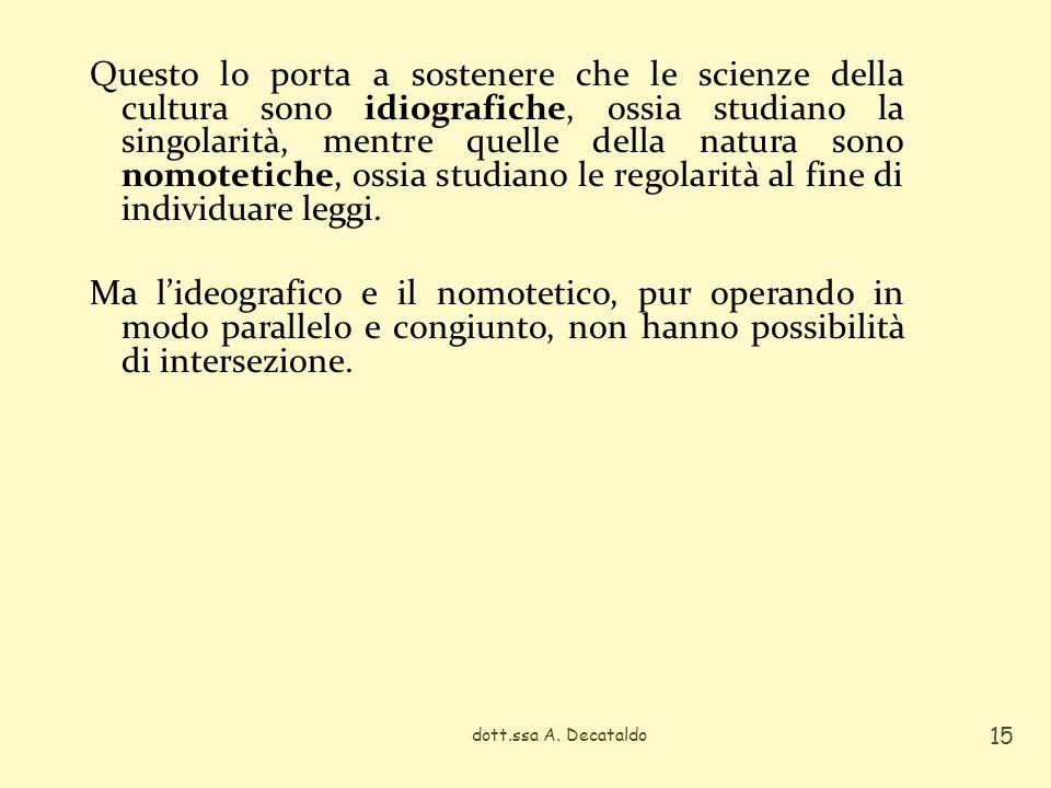 Questo lo porta a sostenere che le scienze della cultura sono idiografiche, ossia studiano la singolarità, mentre quelle della natura sono nomotetiche, ossia studiano le regolarità al fine di individuare leggi.