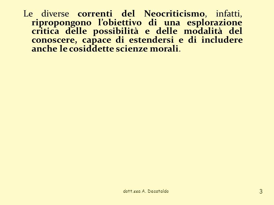Le diverse correnti del Neocriticismo, infatti, ripropongono lobiettivo di una esplorazione critica delle possibilità e delle modalità del conoscere, capace di estendersi e di includere anche le cosiddette scienze morali.