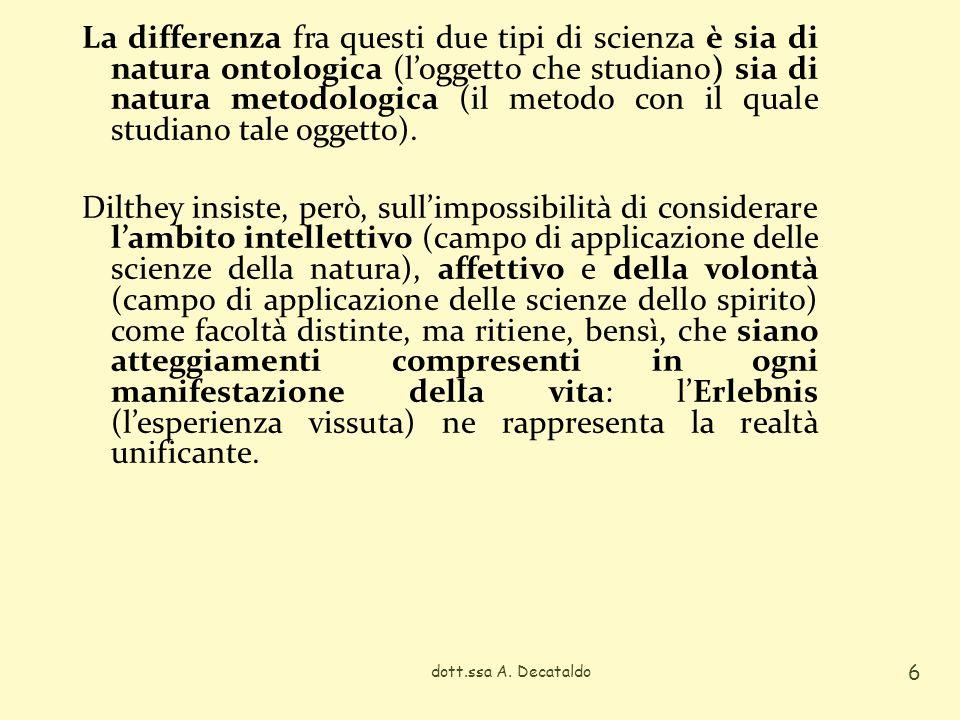 La differenza fra questi due tipi di scienza è sia di natura ontologica (loggetto che studiano) sia di natura metodologica (il metodo con il quale studiano tale oggetto).