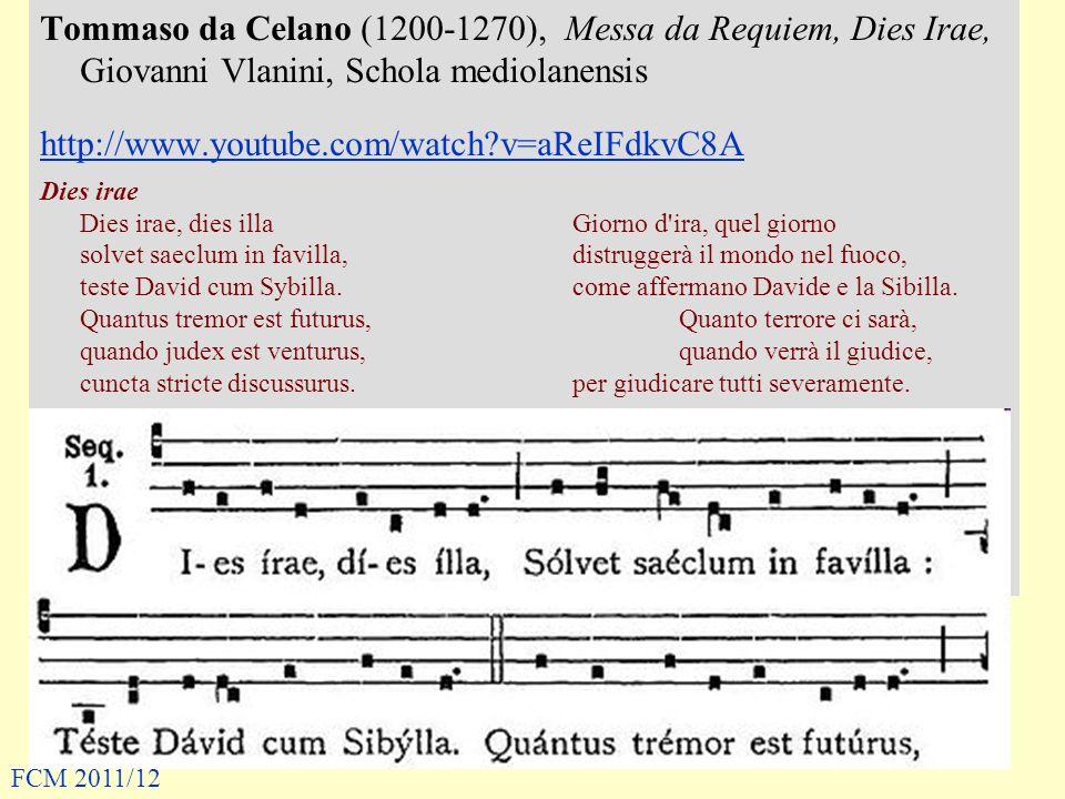 Tommaso da Celano (1200-1270), Messa da Requiem, Dies Irae, Giovanni Vlanini, Schola mediolanensis http://www.youtube.com/watch?v=aReIFdkvC8A Dies ira
