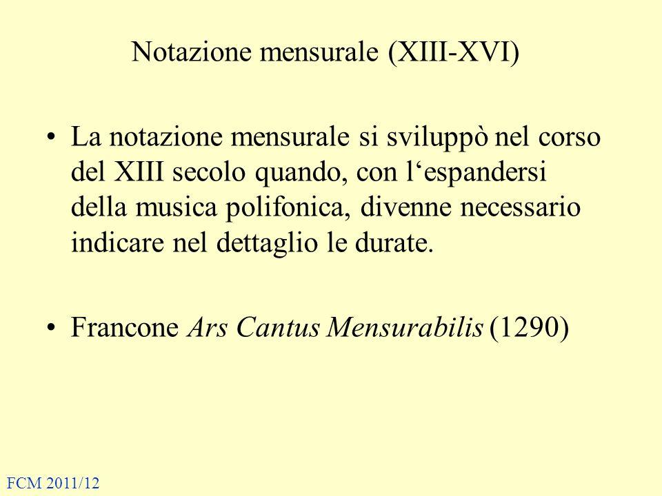Notazione mensurale (XIII-XVI) La notazione mensurale si sviluppò nel corso del XIII secolo quando, con lespandersi della musica polifonica, divenne n