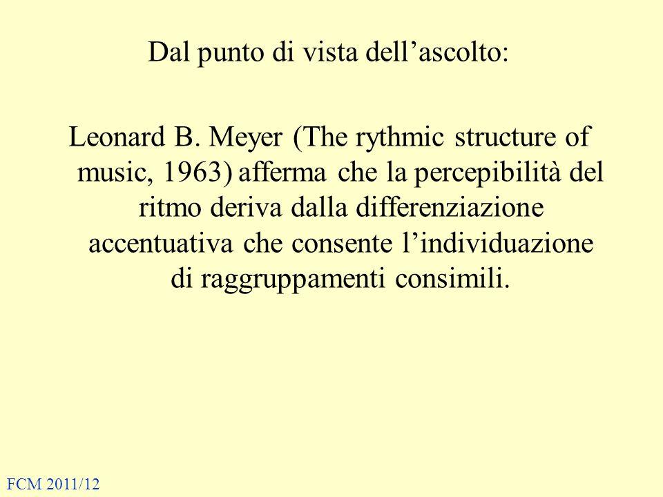 Dal punto di vista dellascolto: Leonard B. Meyer (The rythmic structure of music, 1963) afferma che la percepibilità del ritmo deriva dalla differenzi