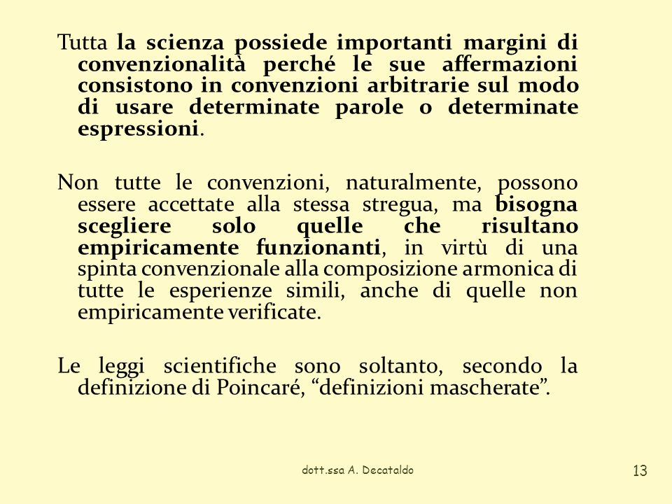 Tutta la scienza possiede importanti margini di convenzionalità perché le sue affermazioni consistono in convenzioni arbitrarie sul modo di usare dete