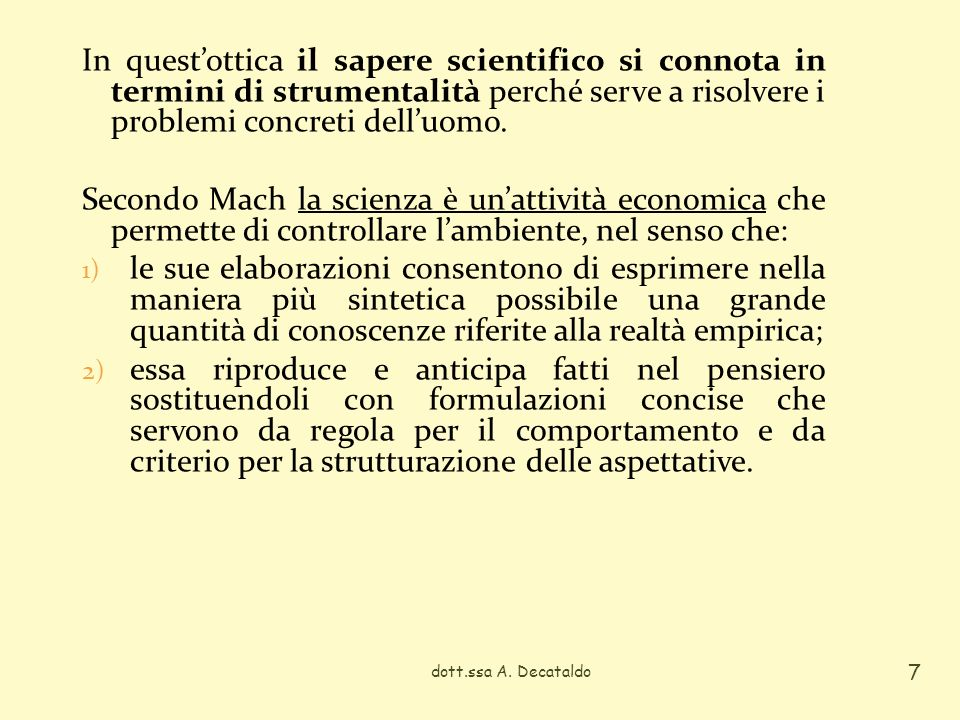 In questottica il sapere scientifico si connota in termini di strumentalità perché serve a risolvere i problemi concreti delluomo. Secondo Mach la sci