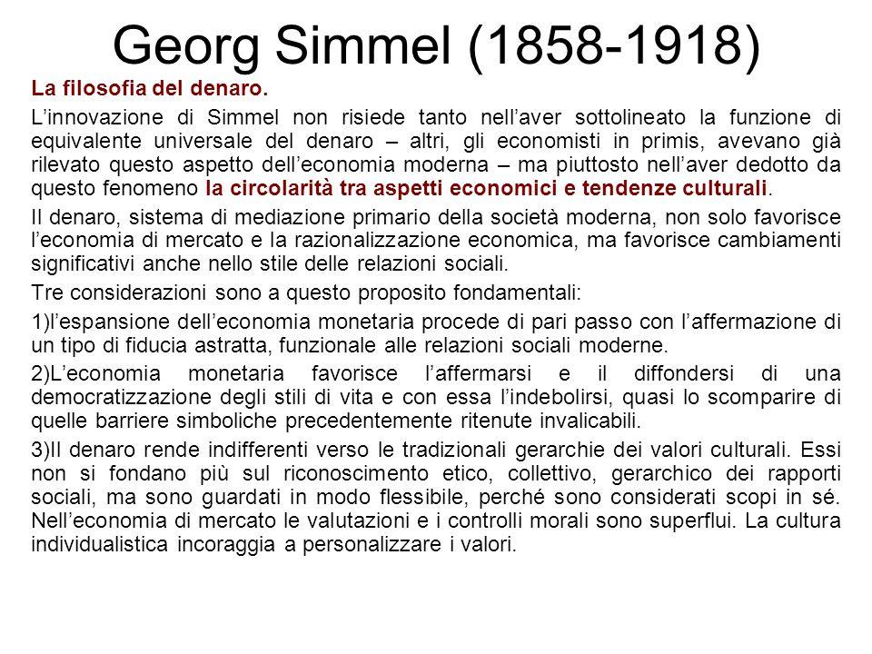 Georg Simmel (1858-1918) La filosofia del denaro. Linnovazione di Simmel non risiede tanto nellaver sottolineato la funzione di equivalente universale