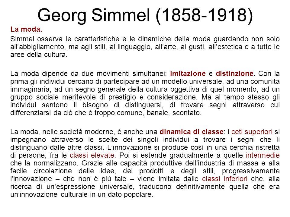 Georg Simmel (1858-1918) La moda. Simmel osserva le caratteristiche e le dinamiche della moda guardando non solo allabbigliamento, ma agli stili, al l