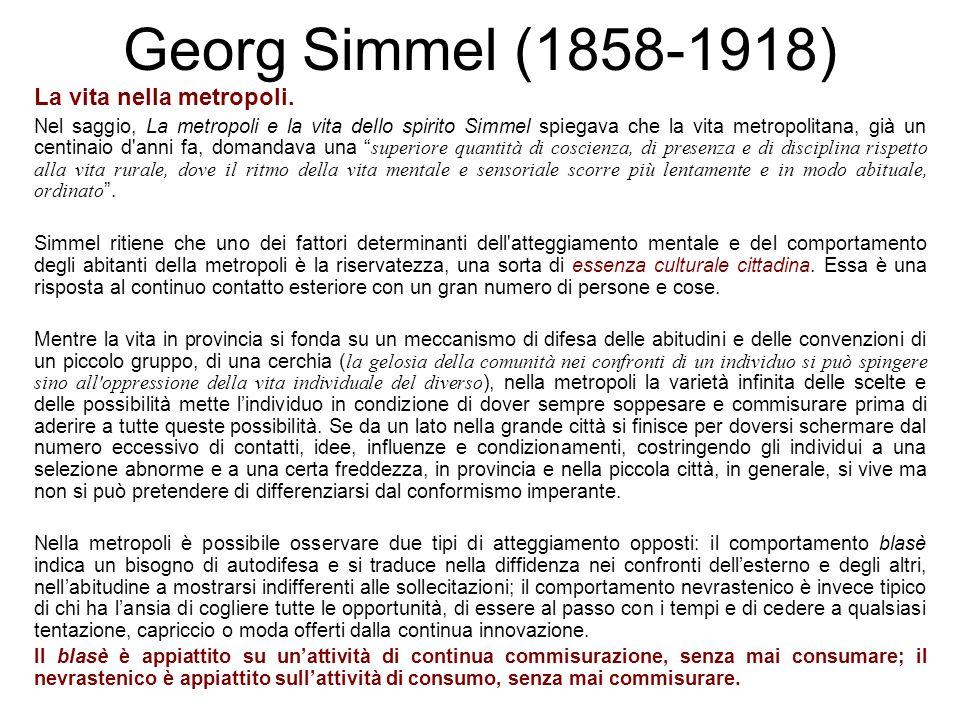 Georg Simmel (1858-1918) La vita nella metropoli. Nel saggio, La metropoli e la vita dello spirito Simmel spiegava che la vita metropolitana, già un c