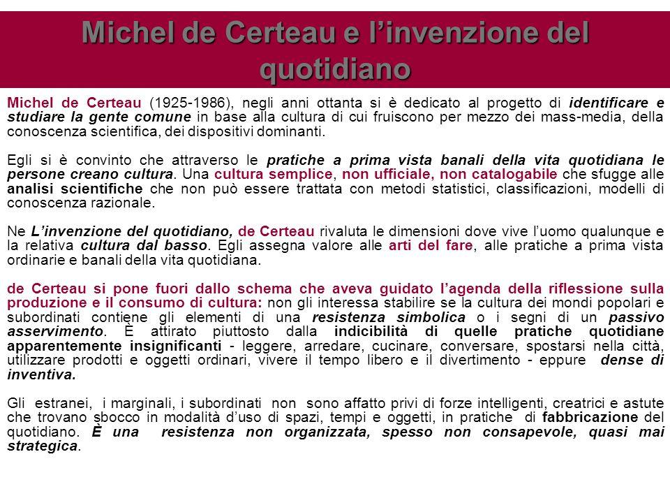 Michel de Certeau (1925-1986), negli anni ottanta si è dedicato al progetto di identificare e studiare la gente comune in base alla cultura di cui fru
