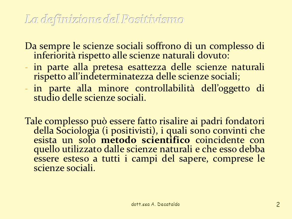 Da sempre le scienze sociali soffrono di un complesso di inferiorità rispetto alle scienze naturali dovuto: - in parte alla pretesa esattezza delle scienze naturali rispetto allindeterminatezza delle scienze sociali; - in parte alla minore controllabilità delloggetto di studio delle scienze sociali.