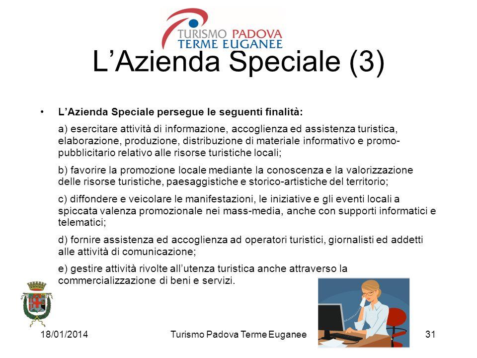 18/01/2014Turismo Padova Terme Euganee31 LAzienda Speciale persegue le seguenti finalità: a) esercitare attività di informazione, accoglienza ed assis