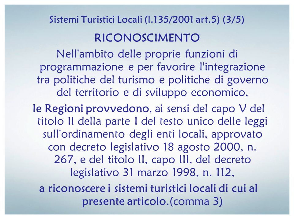 Sistemi Turistici Locali (l.135/2001 art.5) (3/5) RICONOSCIMENTO Nell'ambito delle proprie funzioni di programmazione e per favorire l'integrazione tr