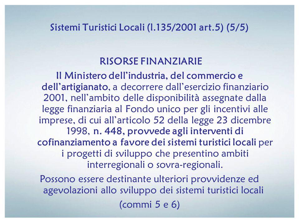 Sistemi Turistici Locali (l.135/2001 art.5) (5/5) RISORSE FINANZIARIE Il Ministero dellindustria, del commercio e dellartigianato, a decorrere dallese