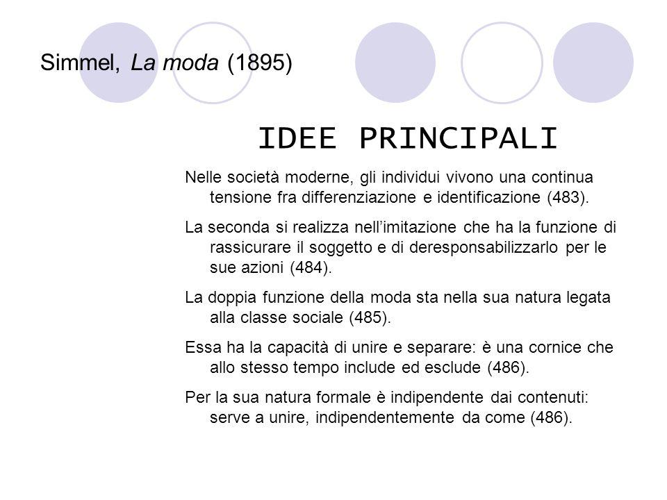 Simmel, La moda (1895) IDEE PRINCIPALI Nelle società moderne, gli individui vivono una continua tensione fra differenziazione e identificazione (483).