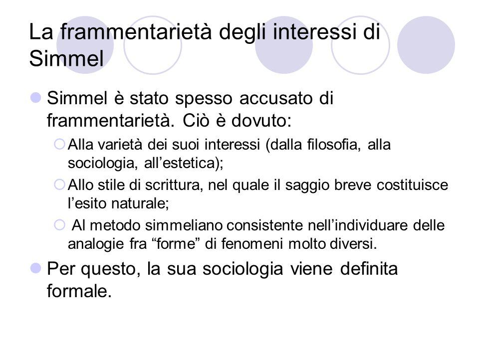 La frammentarietà degli interessi di Simmel Simmel è stato spesso accusato di frammentarietà.