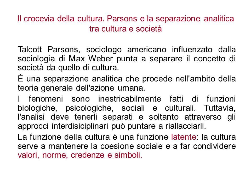 Il crocevia della cultura. Parsons e la separazione analitica tra cultura e società Talcott Parsons, sociologo americano influenzato dalla sociologia