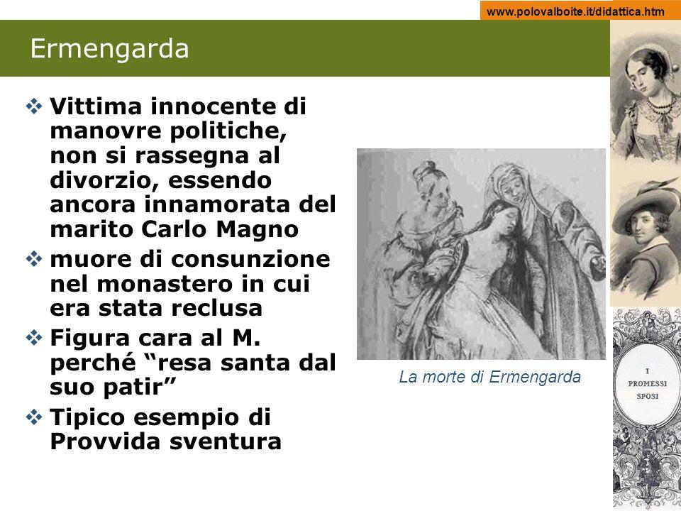www.polovalboite.it/didattica.htm Ermengarda Vittima innocente di manovre politiche, non si rassegna al divorzio, essendo ancora innamorata del marito