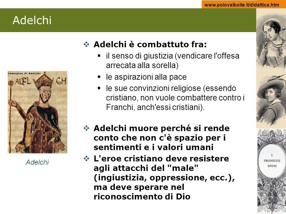 www.polovalboite.it/didattica.htm Adelchi Adelchi è combattuto fra: il senso di giustizia (vendicare l'offesa arrecata alla sorella) le aspirazioni al