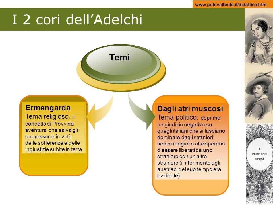 www.polovalboite.it/didattica.htm I 2 cori dellAdelchi Ermengarda Tema religioso : il concetto di Provvida sventura, che salva gli oppressori e in vir