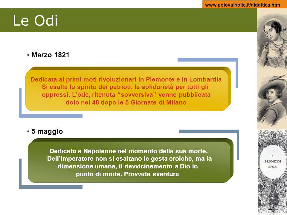 www.polovalboite.it/didattica.htm Le Odi Marzo 1821 5 maggio Dedicata ai primi moti rivoluzionari in Piemonte e in Lombardia Si esalta lo spirito dei