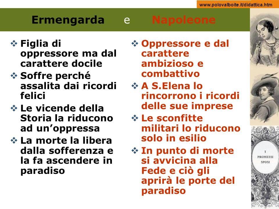 www.polovalboite.it/didattica.htm Ermengardae Napoleone Figlia di oppressore ma dal carattere docile Soffre perché assalita dai ricordi felici Le vice