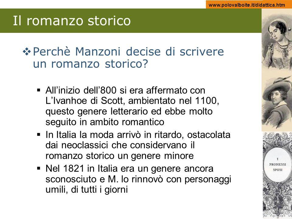 www.polovalboite.it/didattica.htm Il romanzo storico Perchè Manzoni decise di scrivere un romanzo storico? Allinizio dell800 si era affermato con LIva