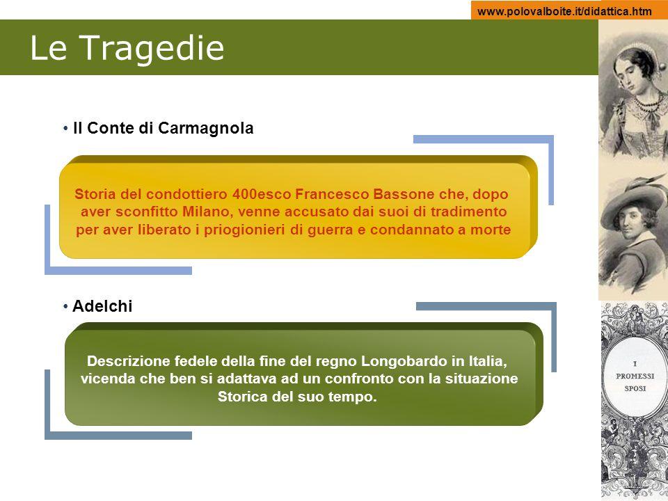 www.polovalboite.it/didattica.htm Le Tragedie Il Conte di Carmagnola Adelchi Storia del condottiero 400esco Francesco Bassone che, dopo aver sconfitto