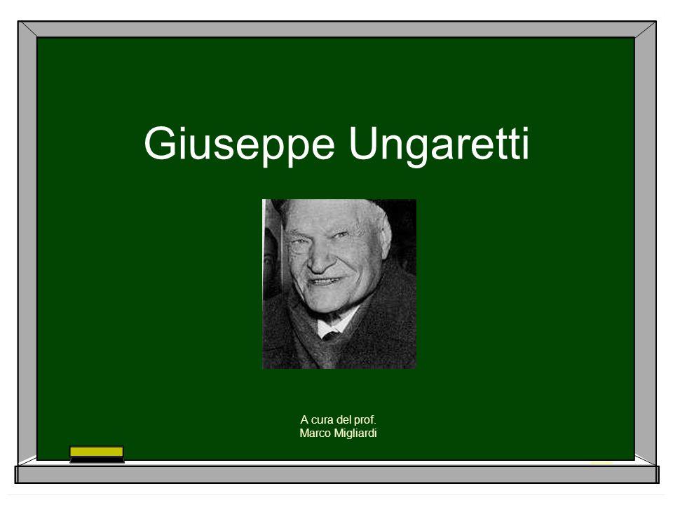Giuseppe Ungaretti A cura del prof. Marco Migliardi