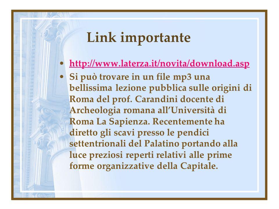 Link importante http://www.laterza.it/novita/download.asp Si può trovare in un file mp3 una bellissima lezione pubblica sulle origini di Roma del prof.