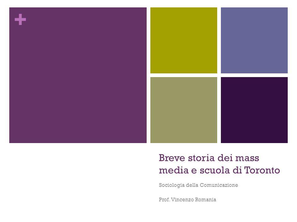 + Breve storia dei mass media e scuola di Toronto Sociologia della Comunicazione Prof. Vincenzo Romania