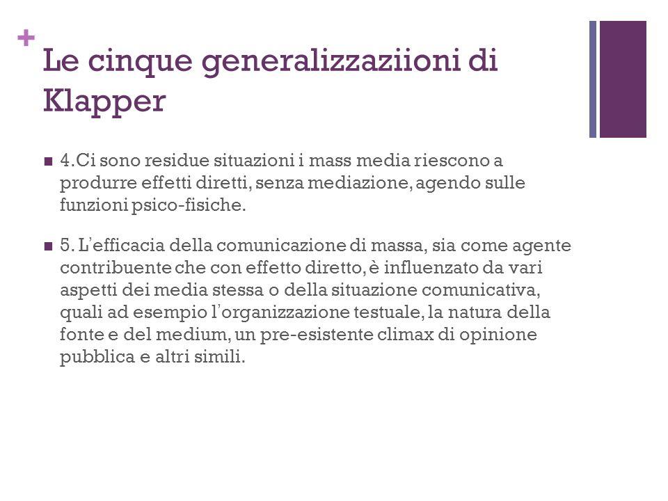 + Le cinque generalizzaziioni di Klapper 4.Ci sono residue situazioni i mass media riescono a produrre effetti diretti, senza mediazione, agendo sulle