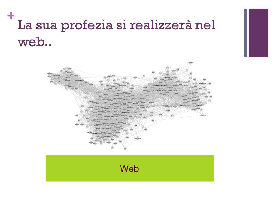 + La sua profezia si realizzerà nel web..