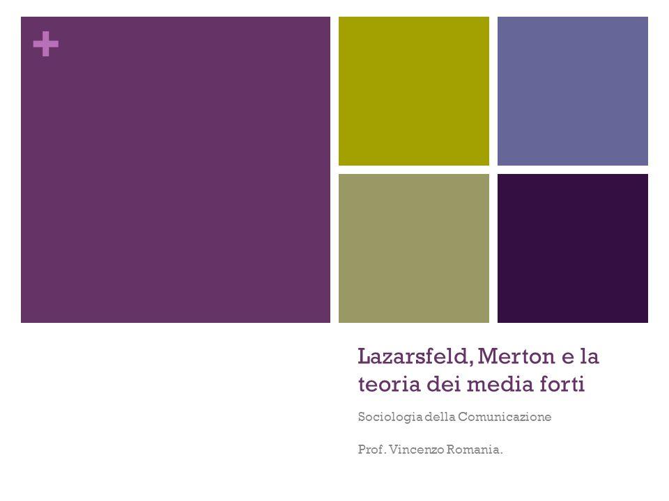 + Lazarsfeld, Merton e la teoria dei media forti Sociologia della Comunicazione Prof. Vincenzo Romania.