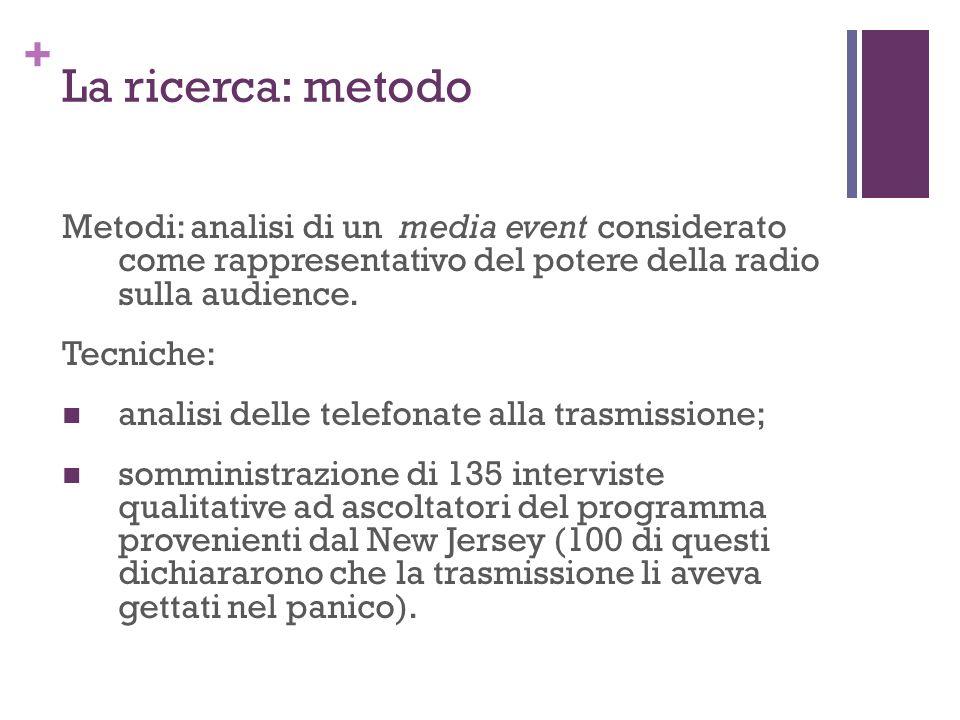 + La ricerca: metodo Metodi: analisi di un media event considerato come rappresentativo del potere della radio sulla audience. Tecniche: analisi delle
