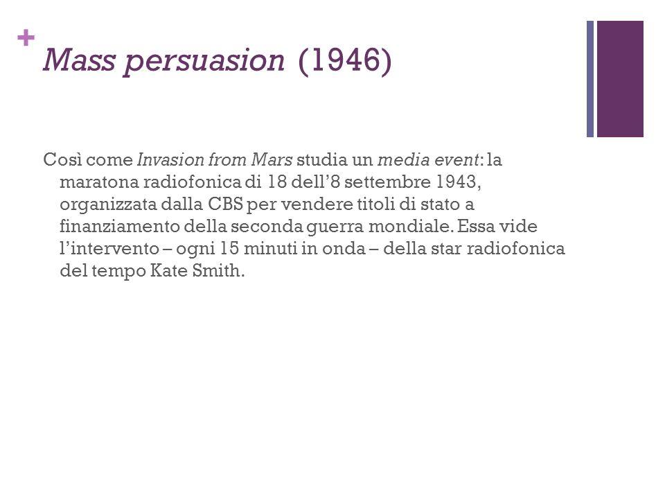 + Mass persuasion (1946) Così come Invasion from Mars studia un media event: la maratona radiofonica di 18 dell8 settembre 1943, organizzata dalla CBS
