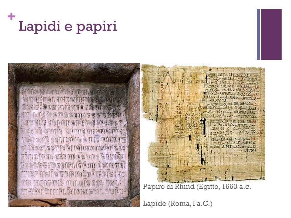 + Lapidi e papiri Papiro di Rhind (Egitto, 1660 a.c. Lapide (Roma, I a.C.)