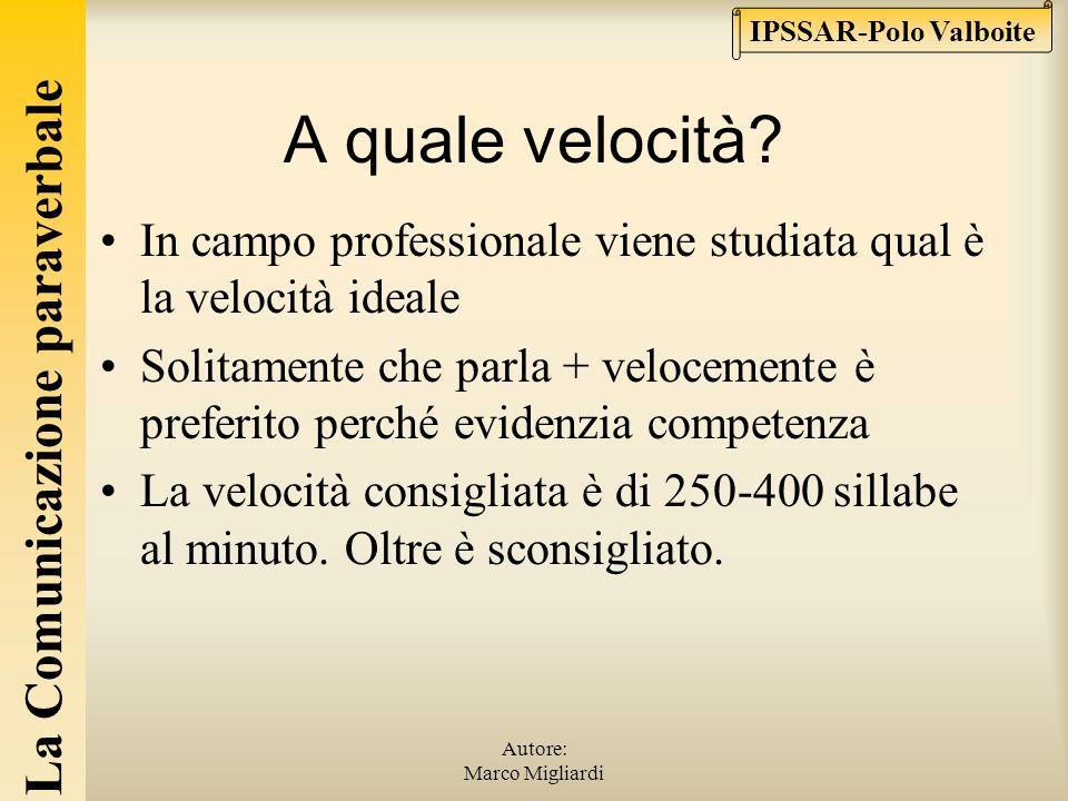La Comunicazione paraverbale IPSSAR-Polo Valboite Autore: Marco Migliardi La velocità e le pause La velocità nel parlare è un mezzo espressivo e comun