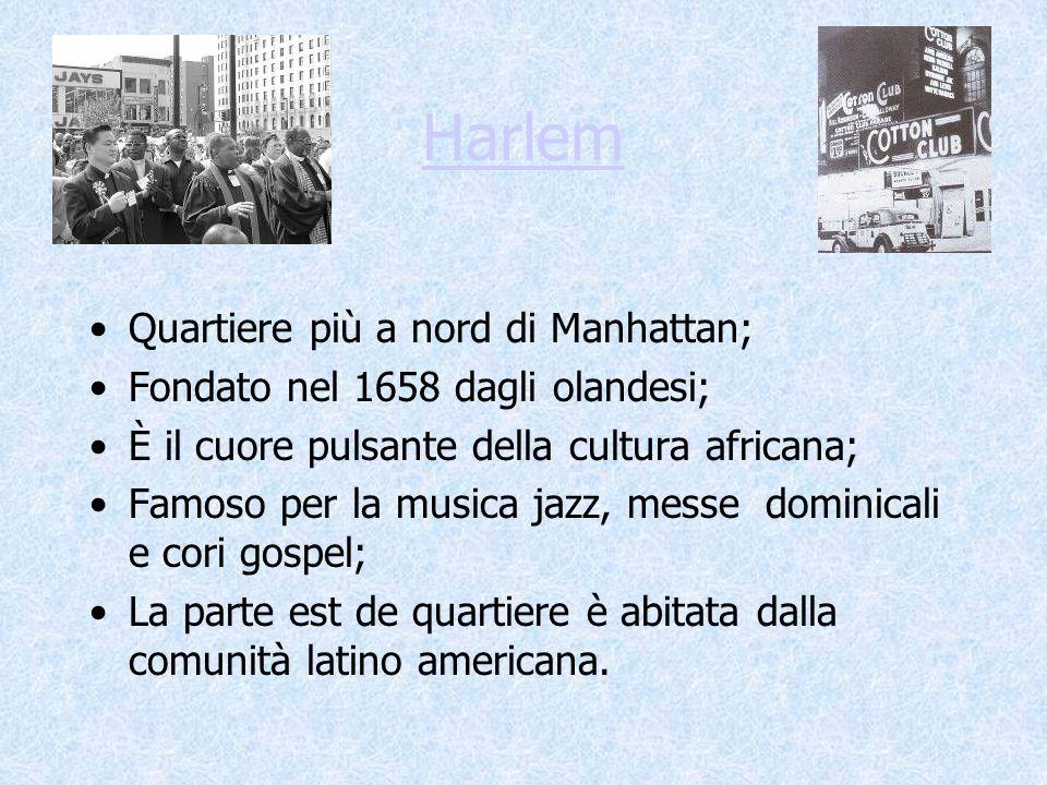 Harlem Quartiere più a nord di Manhattan; Fondato nel 1658 dagli olandesi; È il cuore pulsante della cultura africana; Famoso per la musica jazz, mess