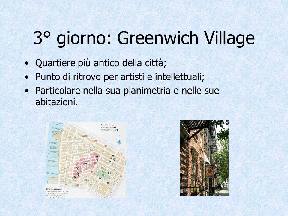 3° giorno: Greenwich Village Quartiere più antico della città; Punto di ritrovo per artisti e intellettuali; Particolare nella sua planimetria e nelle