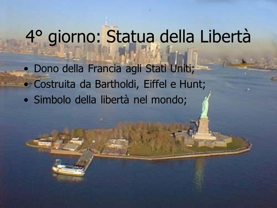4° giorno: Statua della Libertà Dono della Francia agli Stati Uniti; Costruita da Bartholdi, Eiffel e Hunt; Simbolo della libertà nel mondo;