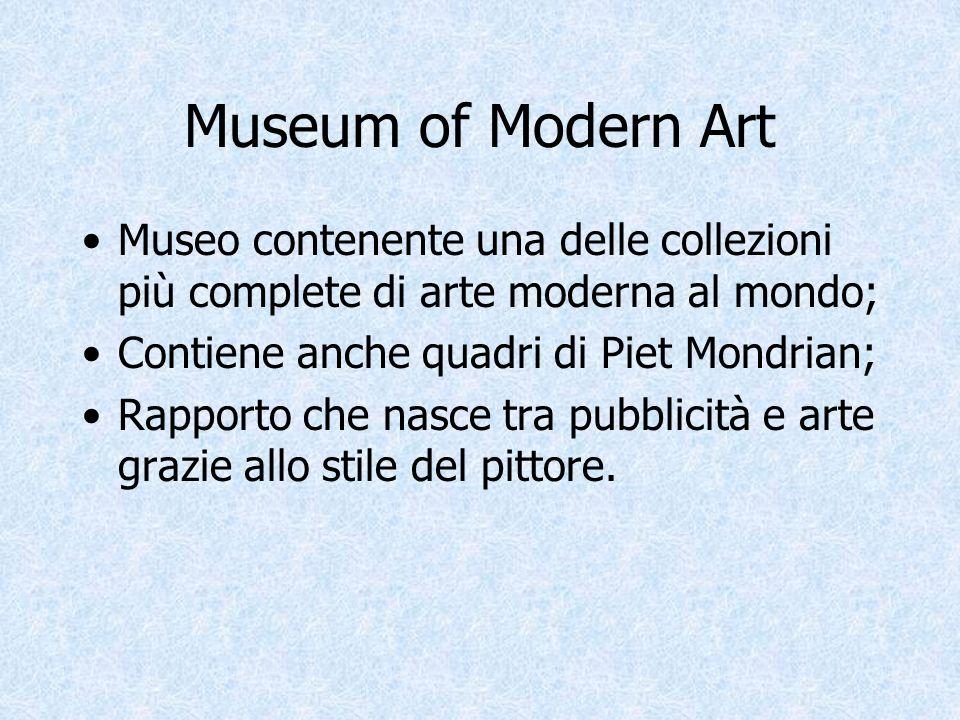 Museum of Modern Art Museo contenente una delle collezioni più complete di arte moderna al mondo; Contiene anche quadri di Piet Mondrian; Rapporto che