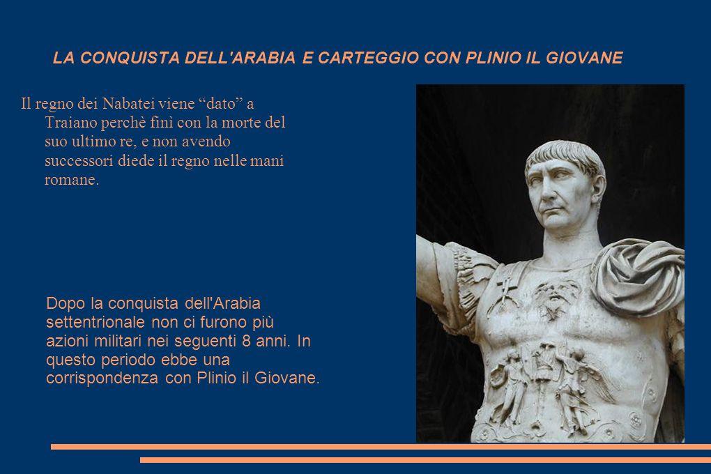 LE CAMPAGNE ORIENTALI Nel 113 Traiano decise di invadere il regno di Parti.